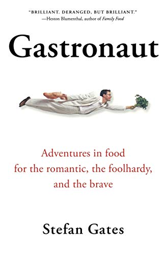 9780156030977: Gastronaut: Adventures in food for the romantic, the foolhardy, and the brave
