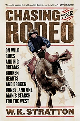 9780156031219: Chasing the Rodeo: On Wild Rides and Big Dreams, Broken Hearts and Broken Bones, and One Man's Search for the West