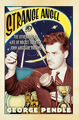 9780156031790: Strange Angel: The Otherworldly Life of Rocket Scientist John Whiteside Parsons