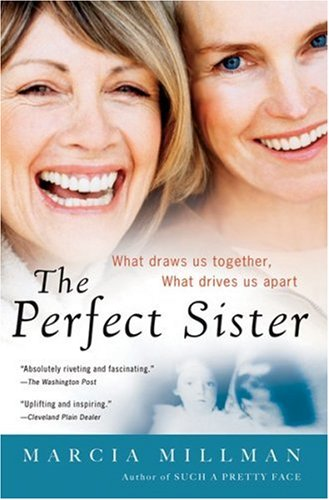 9780156031844: The Perfect Sister: What Draws Us Together, What Drives Us Apart