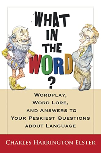 9780156031974: What in the Word?: Wordplay, Word Lore, And Answers to the Peskiest Questions About Language