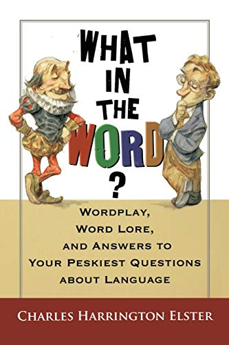 9780156031974: What in the Word?: Wordplay, Word Lore, and Answers to Your Peskiest Questions about Language (Harvest Original)