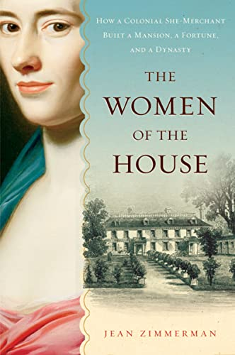 9780156032247: The Women of the House: How a Colonial She-Merchant Built a Mansion, a Fortune, and a Dynasty