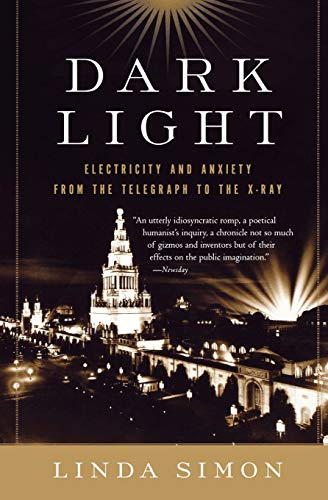 9780156032445: Dark Light: Electricity and Anxiety from the Telegraph to the X-ray