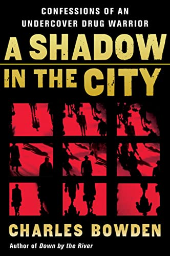 A Shadow in the City: Confessions of an Undercover Drug Warrior (0156032538) by Charles Bowden