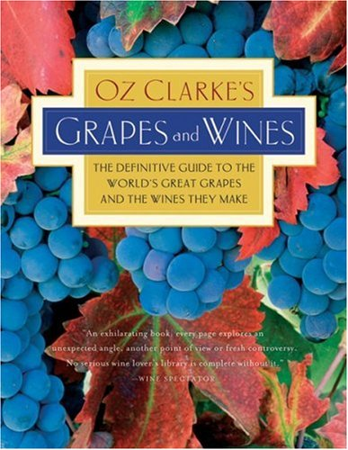 9780156032919: Oz Clarke's Grapes and Wines: The Definitive Guide to the World's Great Grapes and the Wines They Make