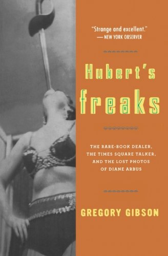 9780156033084: Hubert's Freaks: The Rare-Book Dealer, the Times Square Talker, and the Lost Photos of Diane Arbus