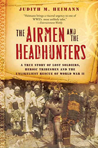 9780156033251: The Airmen and the Headhunters: A True Story of Lost Soldiers, Heroic Tribesmen and the Unlikeliest Rescue of World War II