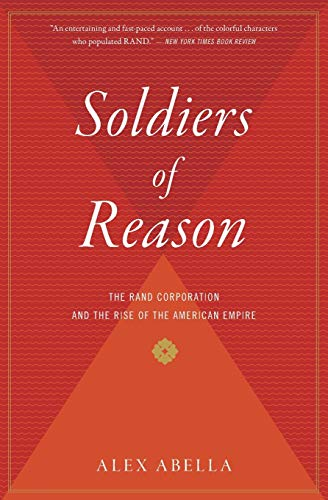 9780156033442: Soldiers of Reason: The Rand Corporation and the Rise of the American Empire