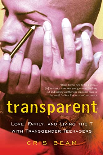 9780156033770: Transparent: Love, Family, and Living the T with Transgender Teenagers