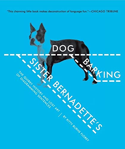 Sister Bernadette's Barking Dog: The Quirky History And Lost Art Of Diagramming Sentences.