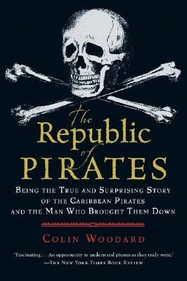9780156035040: The Republic of Pirates: Being the True and Surprising Story of the Caribbean Pirates and the Man Who Brought Them Down