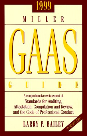 1999 Miller Gaas Guide: A Comprehensive Restatement of Standards for Auditing, Attestation, ...