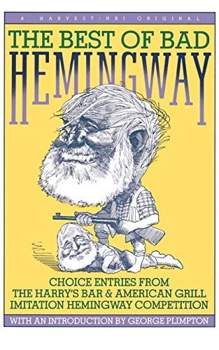 The Best of Bad Hemingway: Choice Entries from the Harry's Bar & American Grill Imitation Hemingw...
