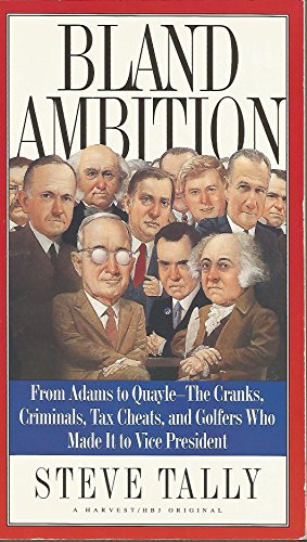 9780156131407: Bland Ambition: From Adams to Quayle--The Cranks, Criminals, Tax Cheats, and Golfers Who Made It to Vice President