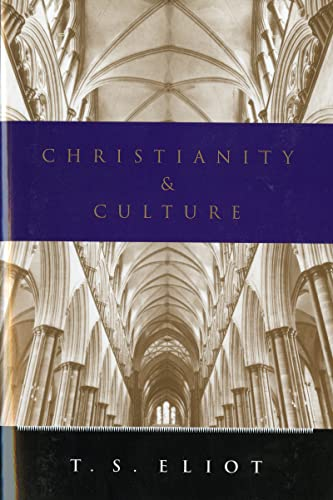 Christianity and culture: The idea of a: Eliot, T. S.