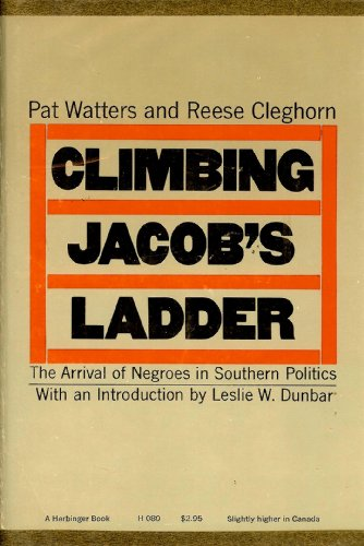 Climbing Jacob's Ladder: The Arrival of Negroes in Southern Politics: Watters, Pat; Cleghorn, ...