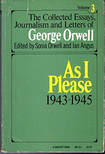 9780156186223: As I Please 1943-1945 (The Collected Essays, Journalism and Letters of George Orwell, Vol 3)
