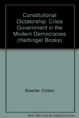 9780156225588: Constitutional Dictatorship: Crisis Government in the Modern Democracies (Harbinger Books)