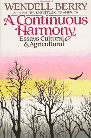 A Continuous Harmony: Essays Cultural and Agricultural: Berry, Wendell