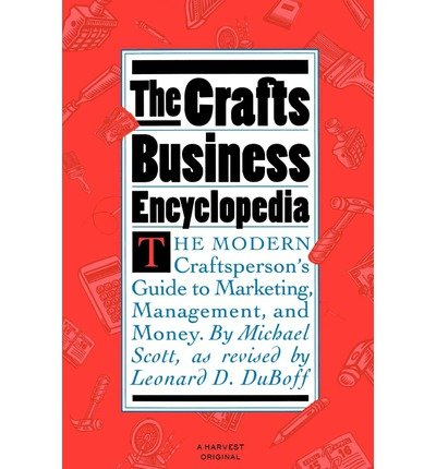 The crafts business encyclopedia: Marketing, management, and: Scott, Michael