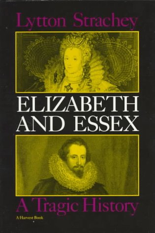 9780156283106: Elizabeth and Essex: A Tragic History