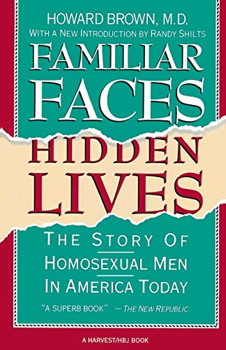 9780156301206: Familiar Faces Hidden Lives: The Story of Homosexual Men in America Today