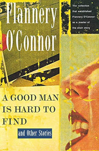 a review of the short story a good man is hard to find by flannery oconnor A brief survey of the short story part 43: flannery o'connor  ou'd have to call 'a good man is hard tßo find' a 'funny' story even though six people are killed in.