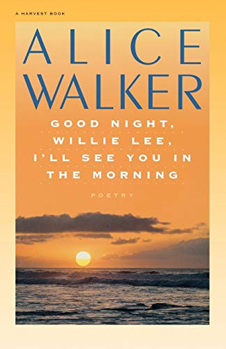 Good Night, Willie Lee, I'll See You in the Morning: Poems: Walker, Alice