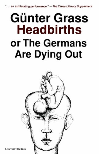9780156399951: Headbirths: Or the Germans Are Dying Out