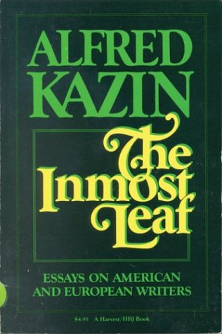 The Inmost Leaf: Essays on American and European Writers (0156443988) by Alfred Kazin