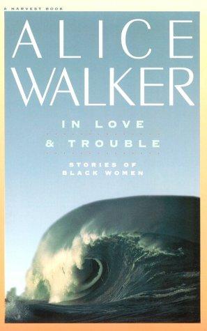 In Love & Trouble: Stories of Black Women: Walker, Alice