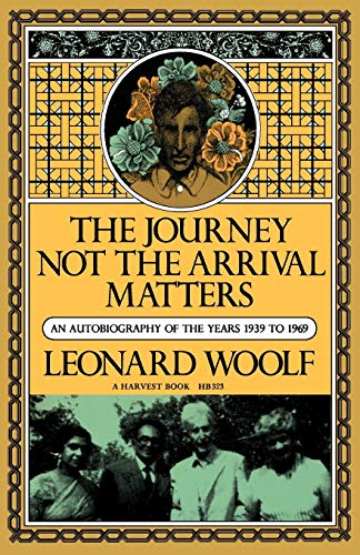 9780156465236: The Journey, Not the Arrival, Matters: An Autobiography of the Years 1939 to 1969 (Harvest Book; Hb 323)
