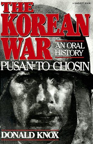 The Korean War. An Oral History. Vol. 1: Pusan to Chosin