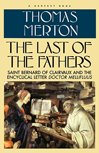 9780156494380: The Last of the Fathers: Saint Bernard of Clairvaux and the Encyclical Letter 'Doctor Mellifluus'
