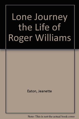 Lone Journey: The Life of Roger Williams: Jeanette Eaton