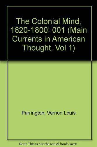 Main Currents in American Thought - Volume I - the Colonial Mind 1620-1800