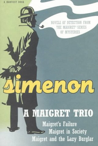 9780156551373: A Maigret Trio: Maigret's Failure, Maigret in Society, Maigret and the Lazy Burglar (Harvest/HBJ Book)