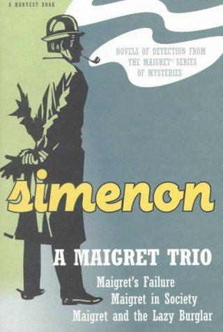 9780156551373: A Maigret Trio: Maigret's Failure, Maigret in Society, Maigret and the Lazy Burglar (A Harvest Book)