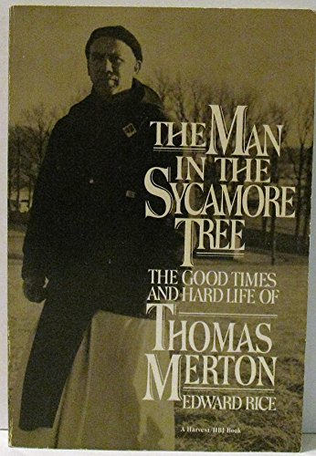 9780156569606: The Man in the Sycamore Tree: The Good Times and Hard Life of Thomas Merton