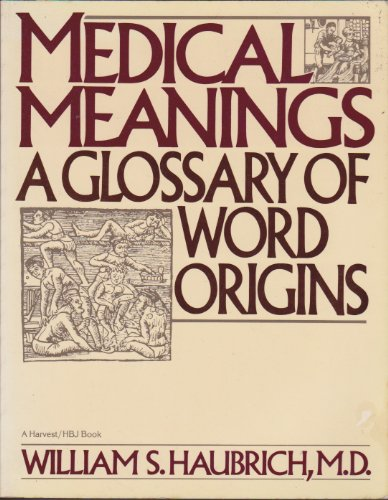 Medical Meanings: A Glossary of Word Origins: Haubrich, William S.