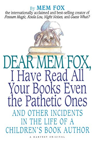 9780156586764: Dear Mem Fox, I Have Read All Your Books Even the Pathetic Ones: And Other Incidents in the Life of a Children S Book Author