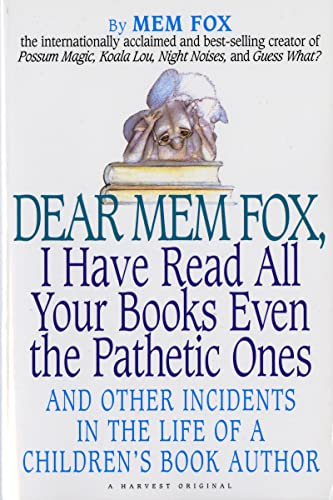 Dear Mem Fox, I Have Read All Your Books Even the Pathetic Ones: And Other Incidents in the Life ...