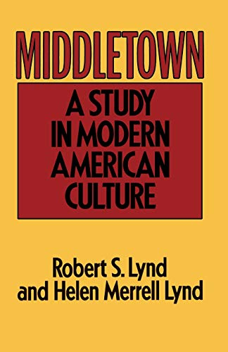 Middletown: A Study in Modern American Culture: Lynd, Robert S.;