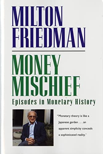 Money Mischief: Episodes in Monetary History: Friedman, Milton