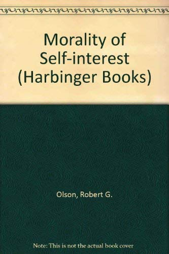 9780156621403: The Morality of Self-Interest