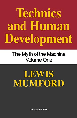 9780156623414: Technics and Human Development: The Myth of the Machine, Vol. I: Techniques and Human Development: 1 (Technics & Human Development)
