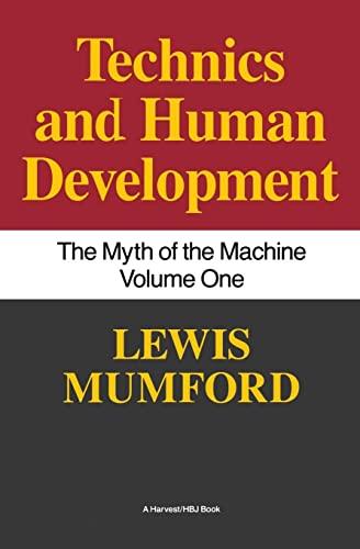 Myth of the Machine : Technics and Human Development: Lewis Mumford