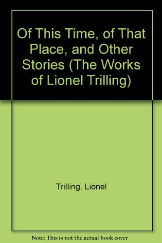 9780156680622: Of This Time, of That Place, and Other Stories (The Works of Lionel Trilling)