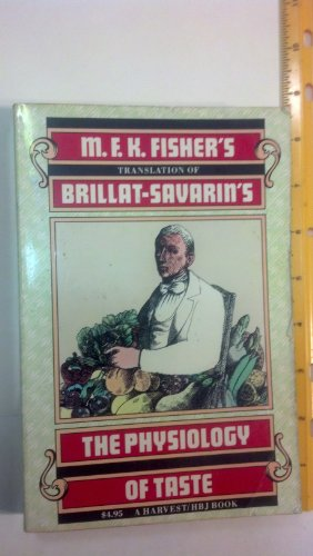 9780156717700: M.F.K. Fisher's Translation of Brillat-Savarin's The Physiology of Taste: Or Meditations on Transcendental Gastronomy